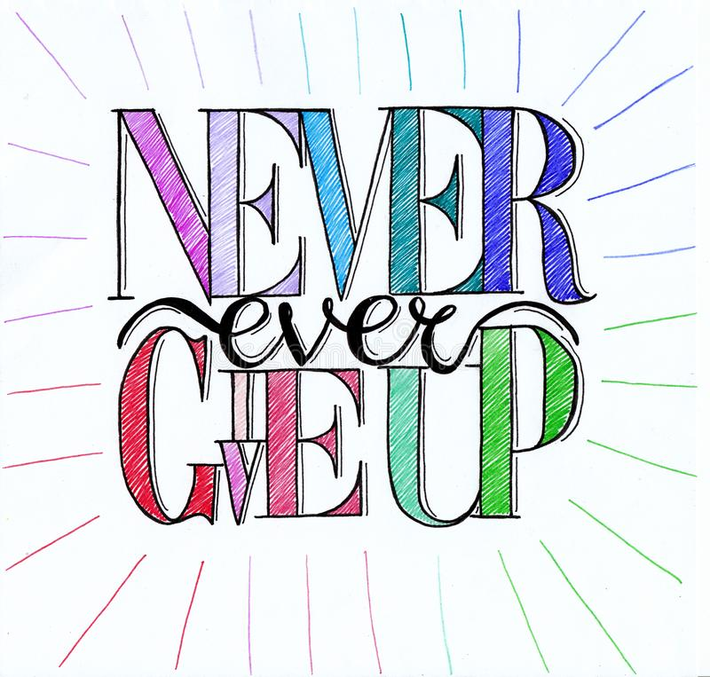 Hand drawn illustration of Never ever give up text stock image
