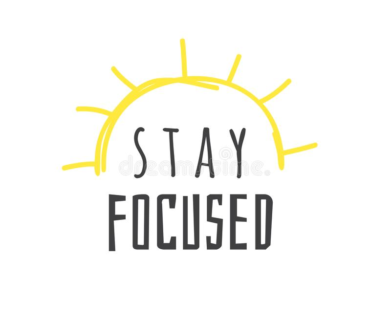 Hand drawn illustration sun and text STAY FOCUSED. Positive quote for today and doodle style element. Creative ink art work. Actual vector drawing stock illustration