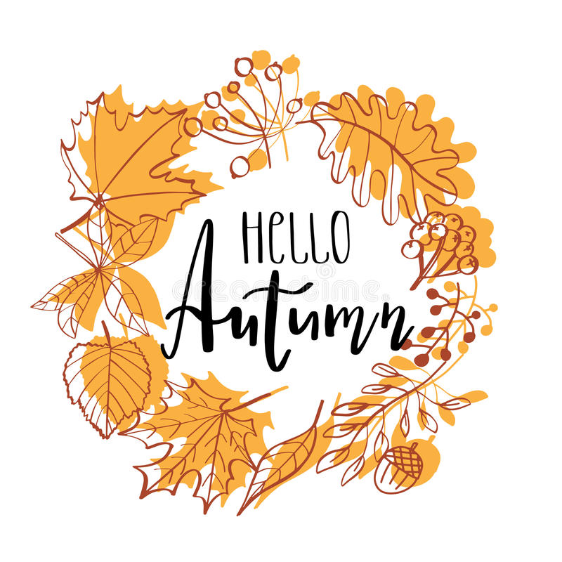 Hand drawn illustration. Wreath with Fall leaves. Forest design elements. Hello Autumn. Lettering text in autumn symbols frame vector illustration