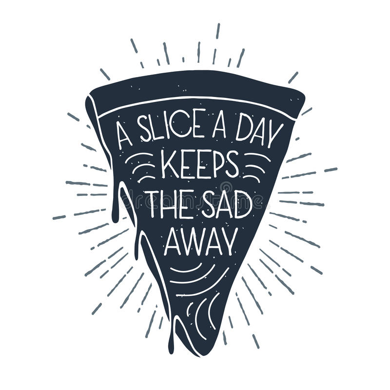Hand drawn label with textured pizza slice vector illustration. And `A slice a day keeps the sad away` lettering vector illustration