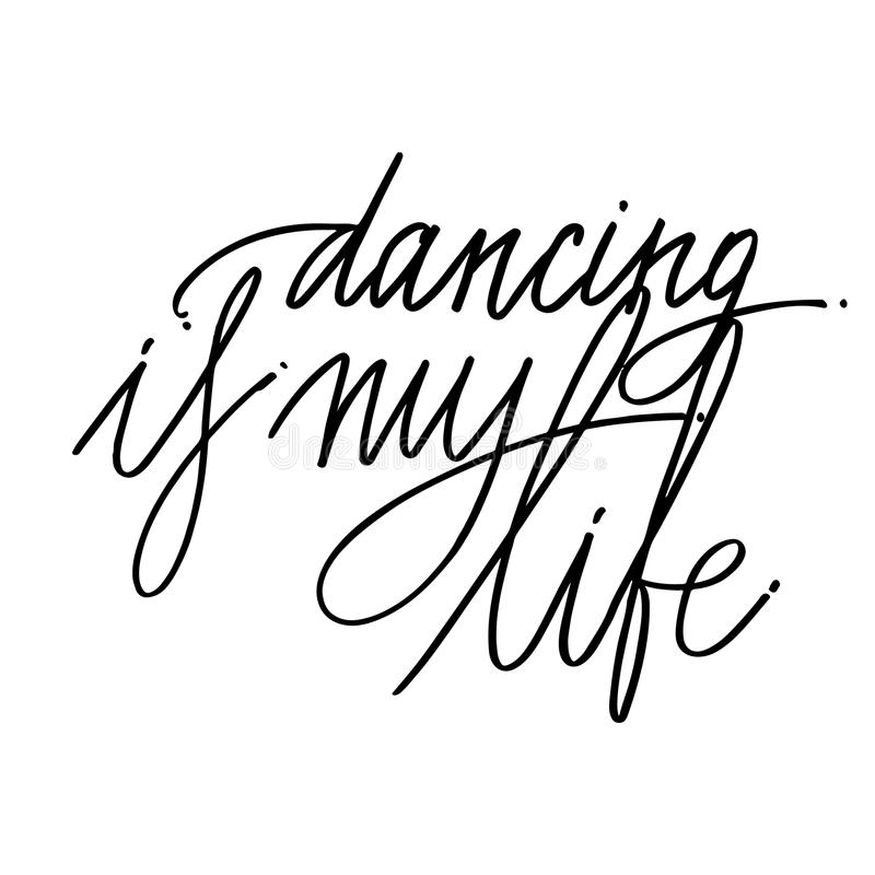 Hand drawn lettering. Dancing is my life calligraphy. Vector illustration. Hand drawn lettering. Ballet calligraphy. Vector illustration stock illustration