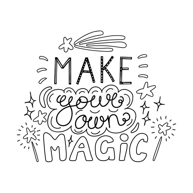 Inspirational lettering quote. Hand drawn lettering inspirational quote Make your own magic. Isolated objects on white background. Black and white vector stock illustration