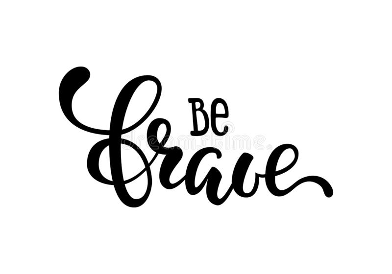 Hand drawn lettering of a phrase be brave. Inspirational and Motivational Quotes. Hand Brush Lettering And Typography Design Art Y royalty free illustration