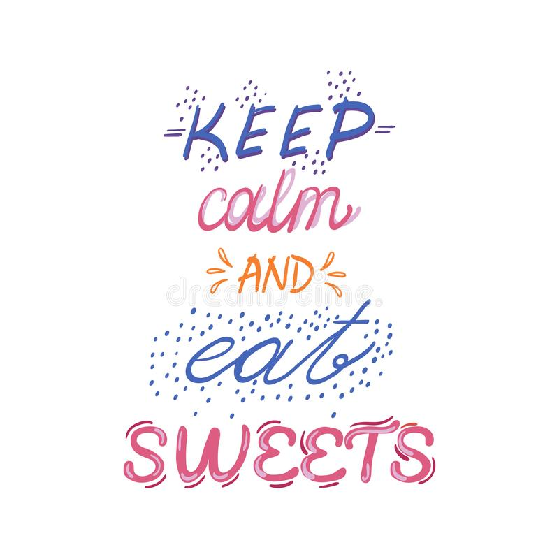 Hand drawn lettering poster with desserts and sweets.Keep calm and eat sweets. Vector illustration. Vector concept for dessert. Menu of the restaurant stock illustration