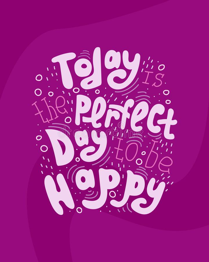 Hand-drawn lettering quote - Today is the perfect day to be happ royalty free illustration