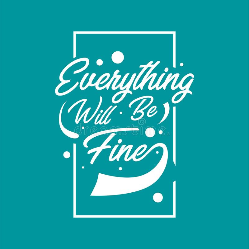 Hand drawn lettering typography quotes. Everything will be fine. Inspirational and motivational vector design. Can use for t shirt vector illustration