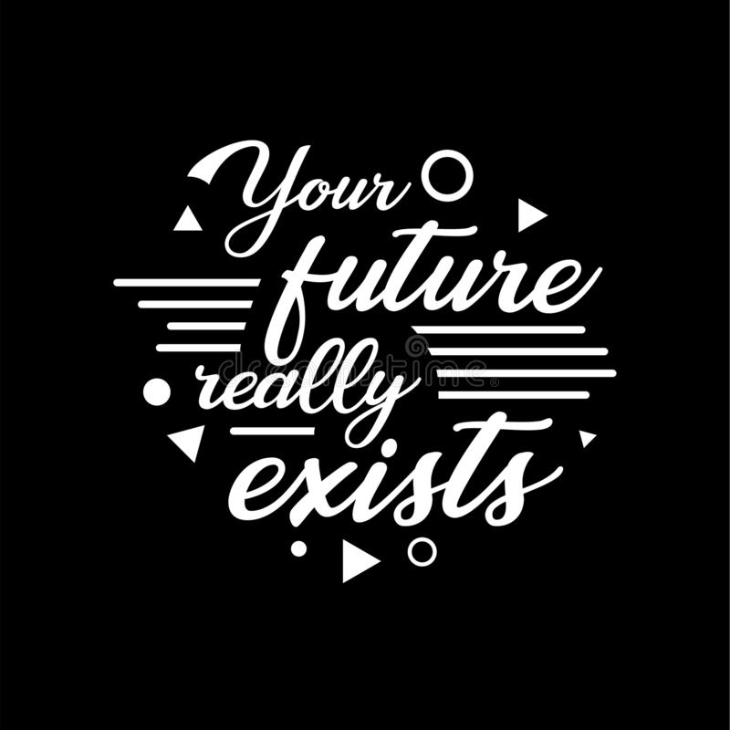 Hand drawn lettering typography quotes.Your future will exists. Inspirational and motivational vector design. royalty free illustration