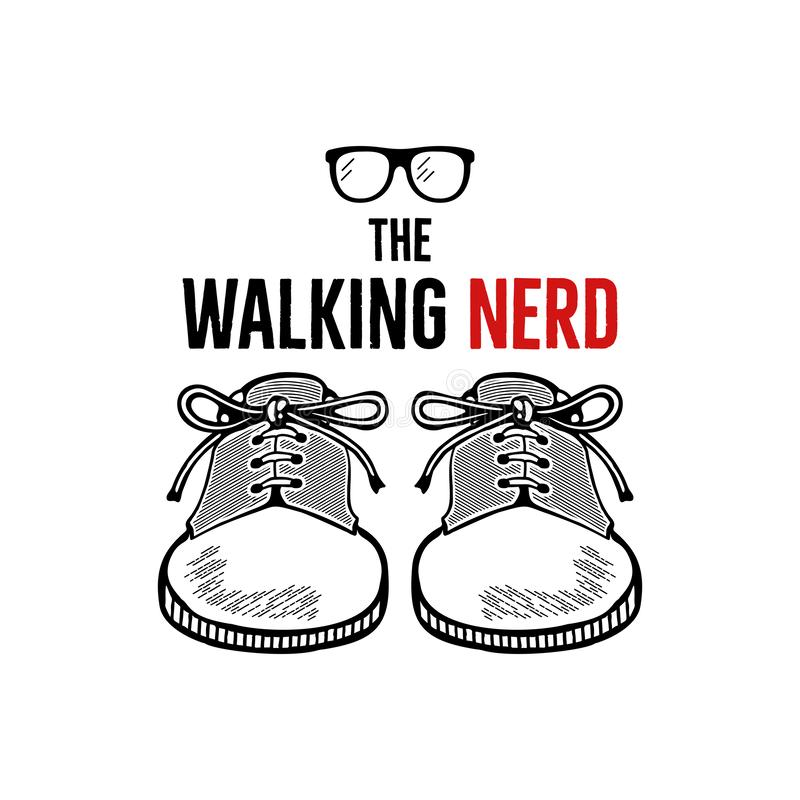 Hand drawn nerd badge design. The walking nerd funny quote with sneakers shoes and geek glasses. Monochrome sketch vector illustration