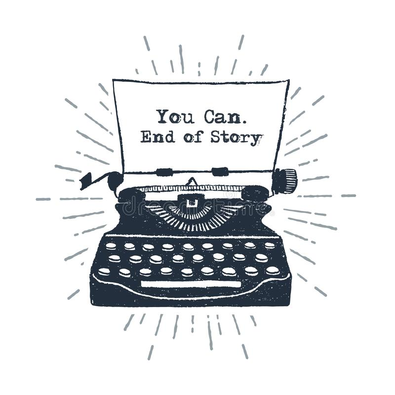 Hand drawn retro typewriter vector illustration. Hand drawn retro typewriter vector illustration and `You can. End of story` inspirational lettering royalty free illustration