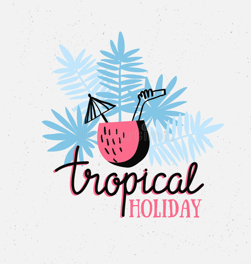 Hand drawn stylish typography lettering phrase on the grunge background - 'Tropical holiday'. Isolated. Tropical vector illustration with cocktail and palm royalty free illustration