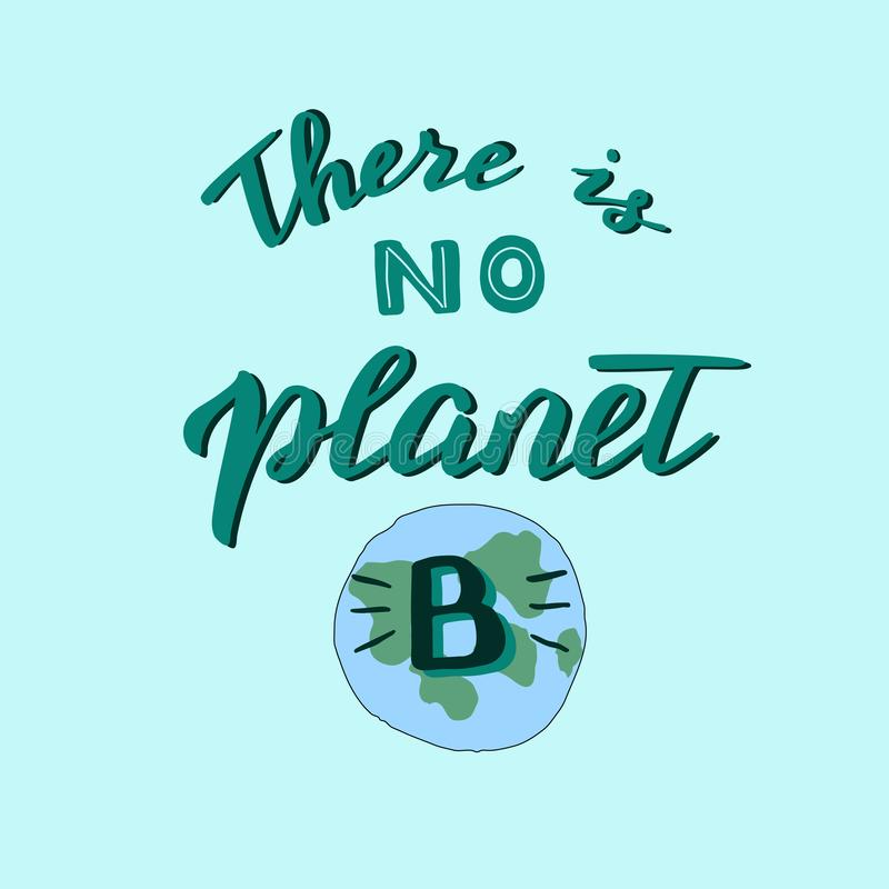 Hand drawn there is no planet B quote with the Earth. Save the planet and stop the pollution poster. Trendy lettering. Hand drawn there is no planet B quote stock illustration
