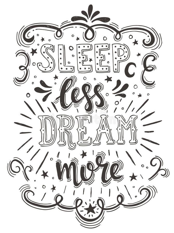 Hand drawn typography poster. Conceptual handwritten phrase Sleep Less Dream More. vector illustration
