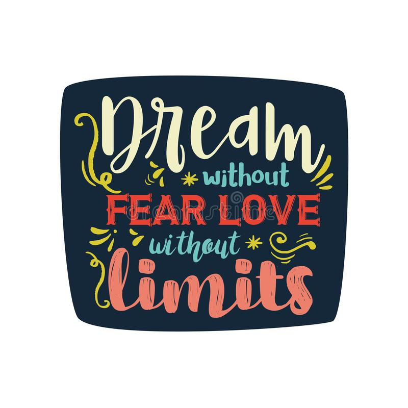 Hand drawn typography poster. Inspirational quote `Dream without fear, love without limits`. For greeting cards, Valentine day, we vector illustration