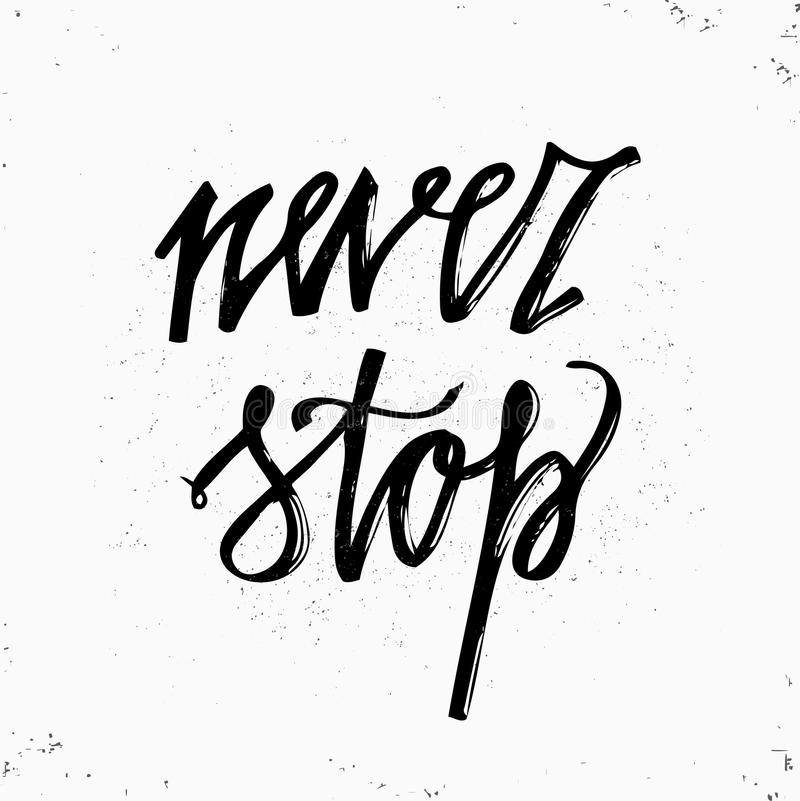 Hand drawn typography poster. Never stop lettering isolated on white background. Inspirational and Motivational Quotes. Typography stock illustration