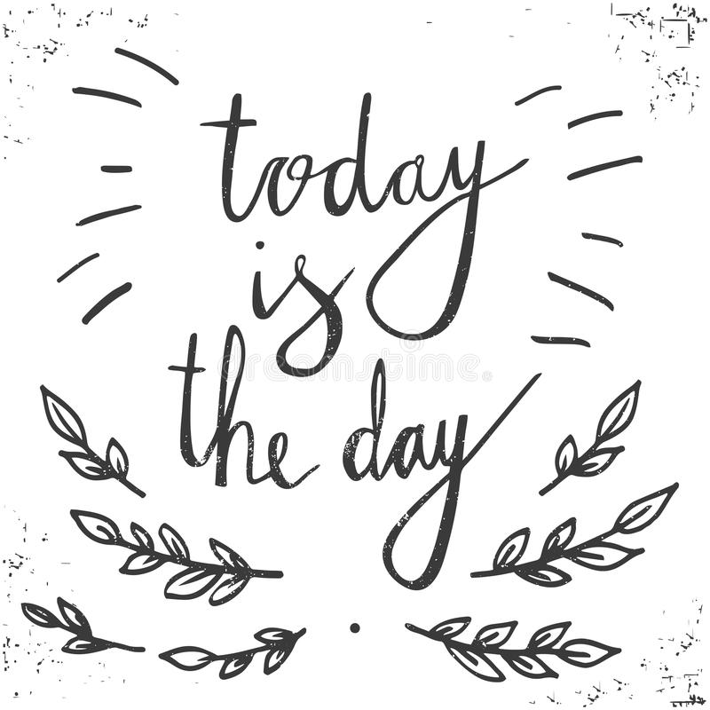 Hand drawn typography poster. Stylish typographic poster design with inscription - today is the day. Inspirational illustration. White and black colors. Used royalty free illustration