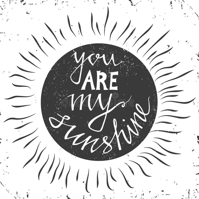 Hand drawn typography poster. Stylish typographic poster design with inscription -you are my sunshine. Inspirational. Illustration. White and black colors. Used royalty free illustration