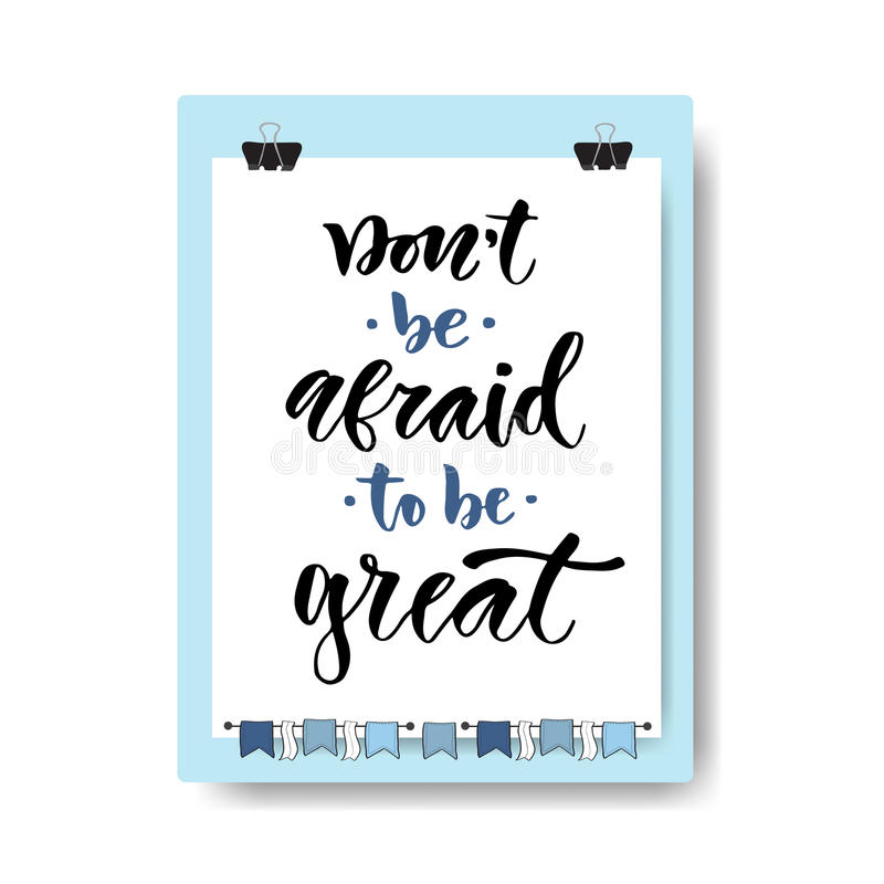 Hand drawn vector lettering. Do not be afraid to be great. Motivational modern calligraphy on clipboard background. Inspirational vector illustration
