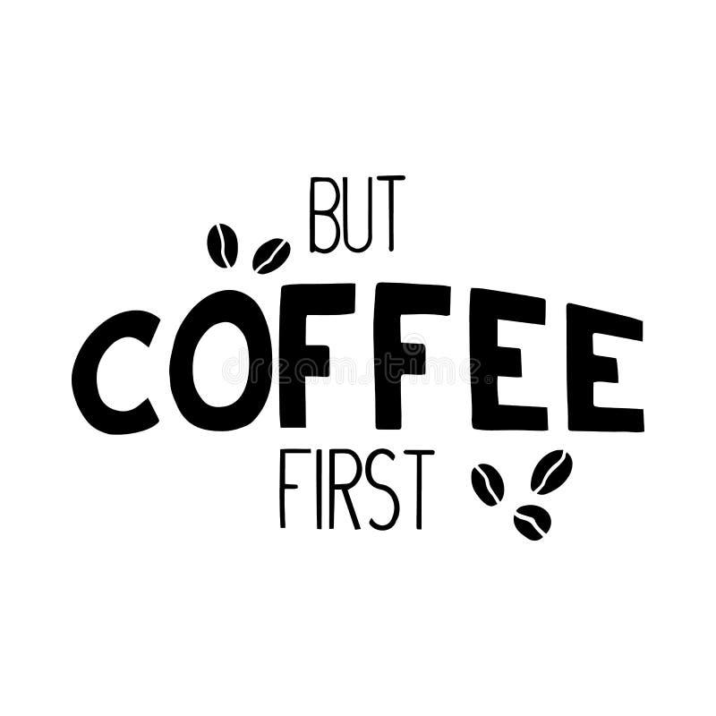 Hand getrokken het van letters voorzien uitdrukking over eerst het drinken van koffie bij de ochtend Vectorkalligrafiebeeld op wi royalty-vrije stock foto