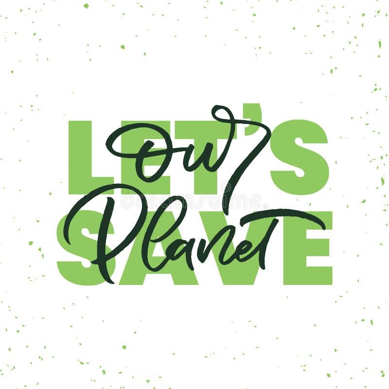 Hand getrokken van letters voorziende kaart De inschrijving: laat ons sparen onze planeet Perfect ontwerp voor groetkaarten, affi royalty-vrije stock afbeelding