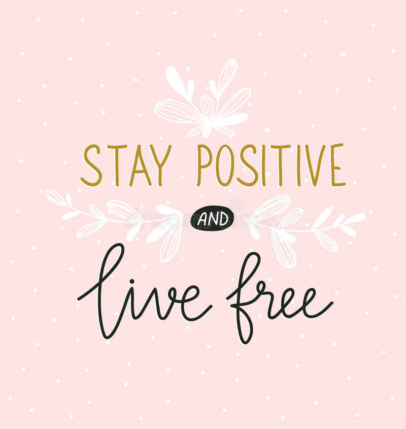 Hand lettered inspirational quote. Vector print design with lettering - `stay positive and live free`. Hand lettered inspirational quote. Modern calligraphy on stock illustration