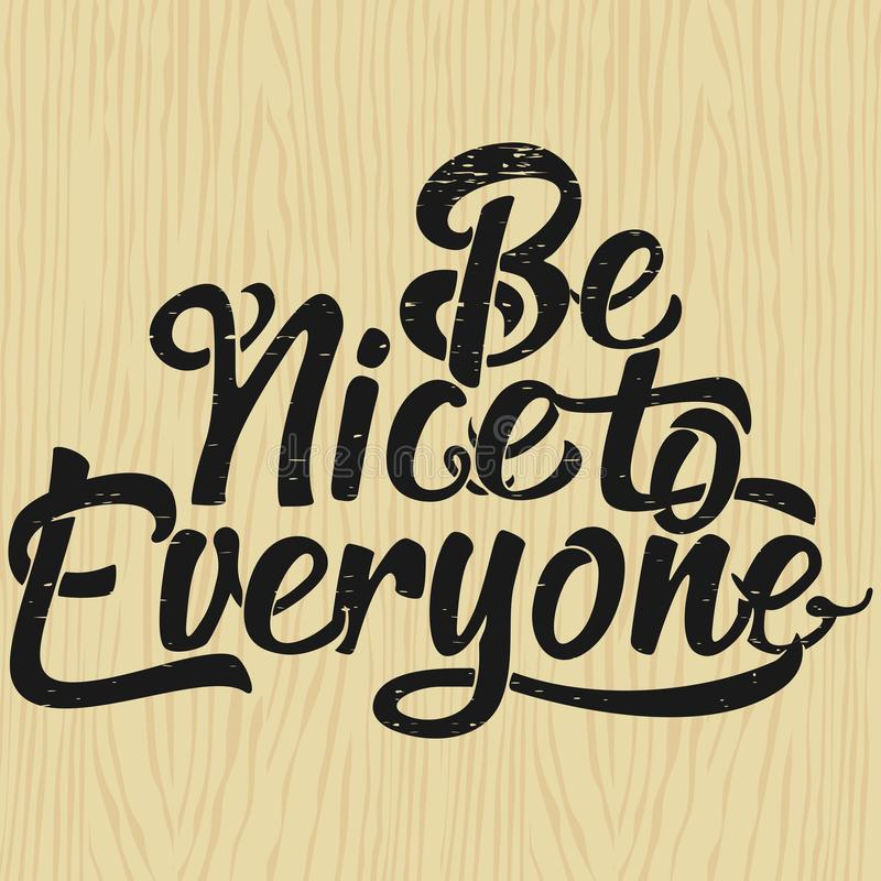 Hand Lettering Art Motivational Quote, Be Nice to Everyone. Hand Lettering Art Motivational or Inspirational Quote, Be Nice to Everyone stock illustration