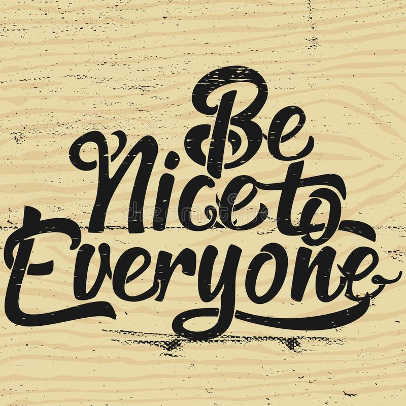 Hand Lettering Art Motivational or Inspirational Quote, Be Nice to Everyone.  vector illustration