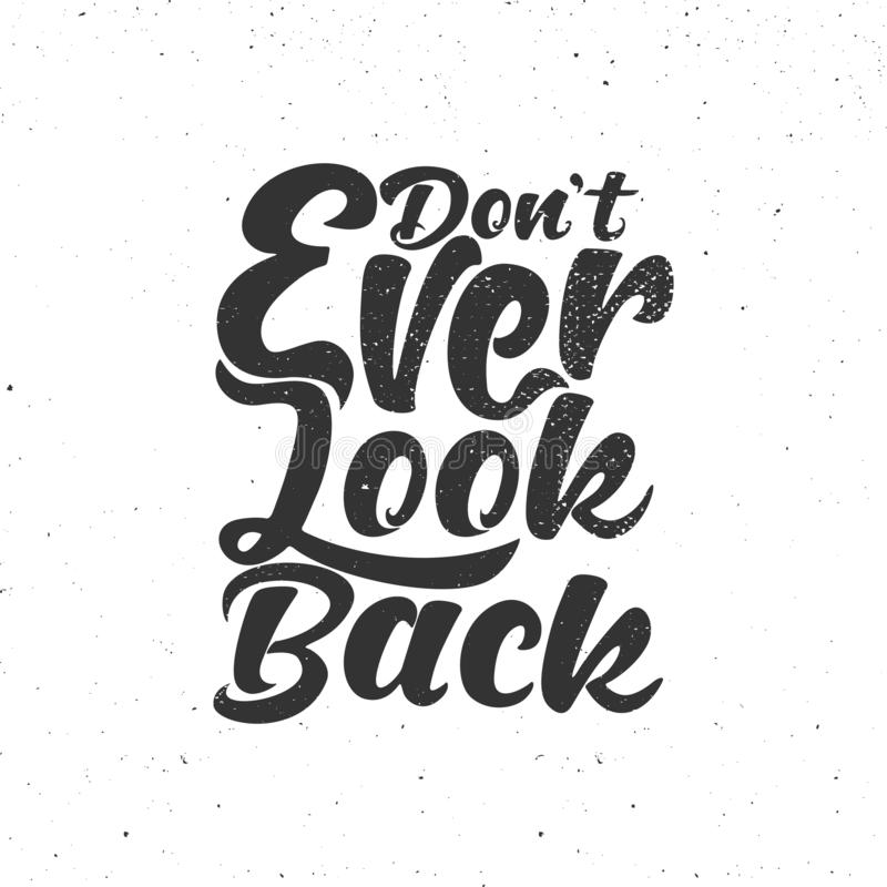 Hand Lettering Art Motivational Quote, Don`t Ever Look Back vector illustration