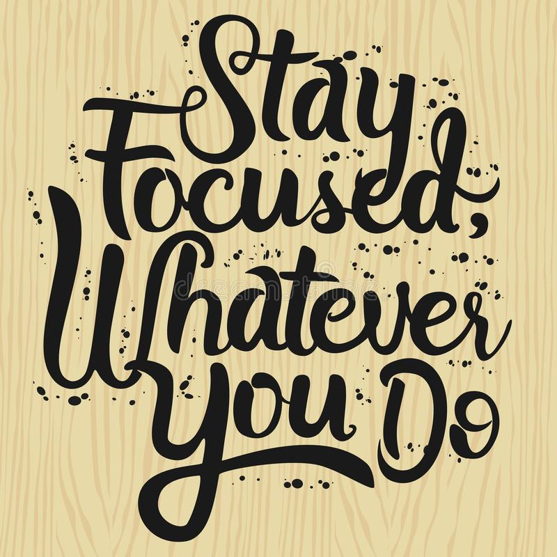 Hand Lettering Art Inspirational Quote, Stay Focused, Whatever You Do. Hand Lettering Art Motivational or Inspirational Quote, Stay Focused, Whatever You Do stock illustration