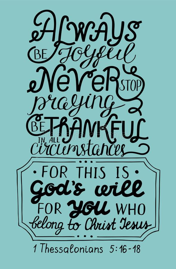 Hand lettering Always be joyful. Never stop praying. Be thanksful. Biblical background. Christian poster. Modern calligraphy stock illustration