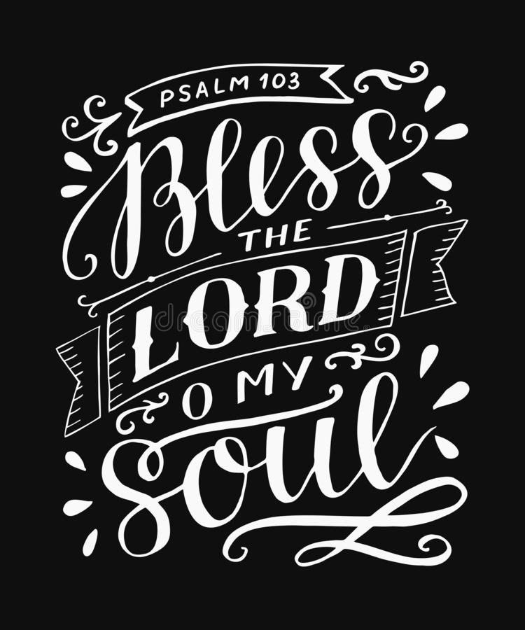 Hand lettering with bible verse Bless the Lord, o my soul on black background. Psalm. Hand lettering Bless the Lord, o my soul. Psalm. Biblical background stock illustration