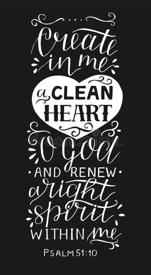 Hand lettering with bible verse Create in me a clean heart O God on black background. Psalm. Hand lettering Create in me a clean heart O God. Psalm. Biblical stock illustration