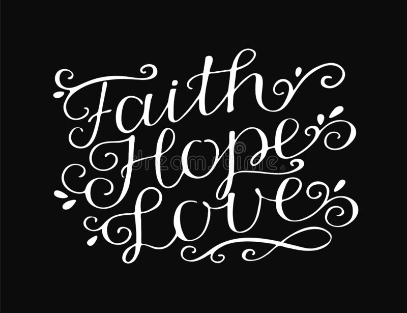 Hand lettering with bible verse Faith, hope and love on black background. Hand lettering Faith, hope and love. Bible verse. Christian poster. New Testament royalty free illustration