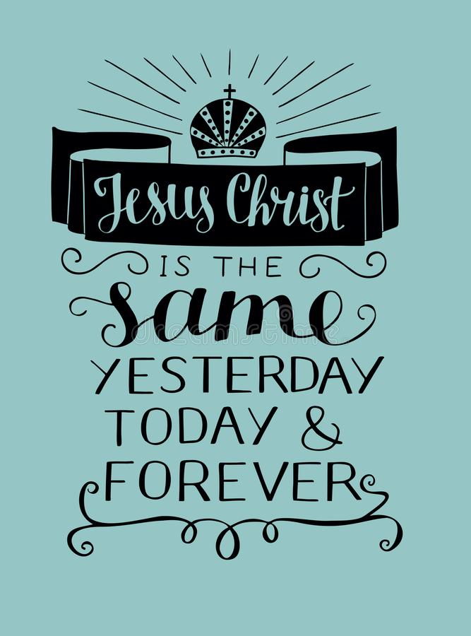 Hand lettering with bible verse Jesus Christ is the same yesterday, today and forefer with crown and rays. Hand lettering Jesus Christ is the same yesterday royalty free illustration