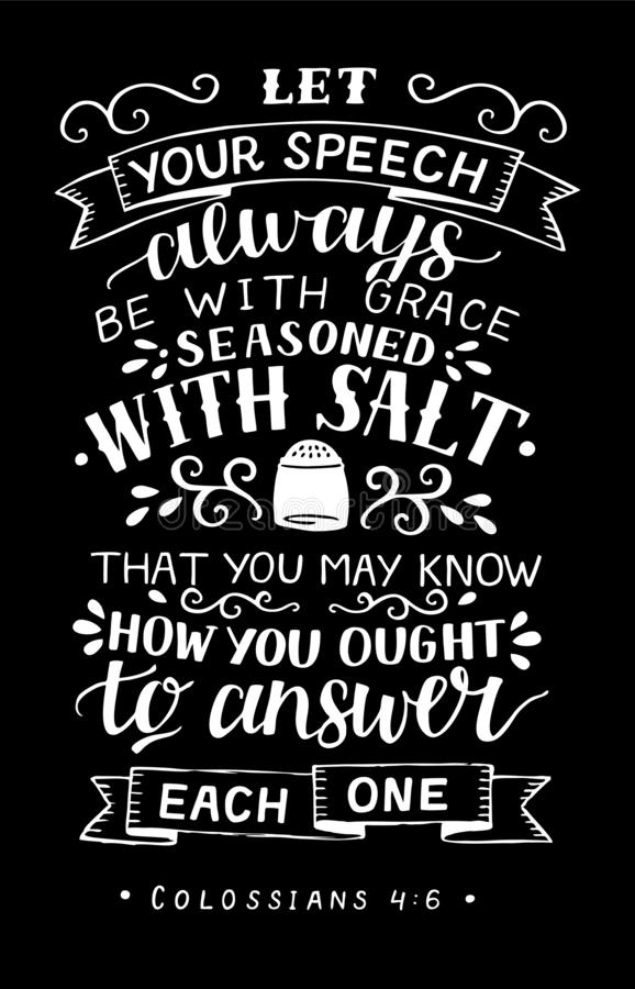 Hand lettering with bible verse Let your speech always be with grace, seasoned with salt on black background. Hand lettering Let your speech always be with royalty free illustration