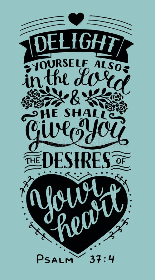 Hand lettering with bible verse Delight yourself also in the Lord and He shall give you the desires of your heart. Psalm. Hand lettering Delight yourself also royalty free illustration