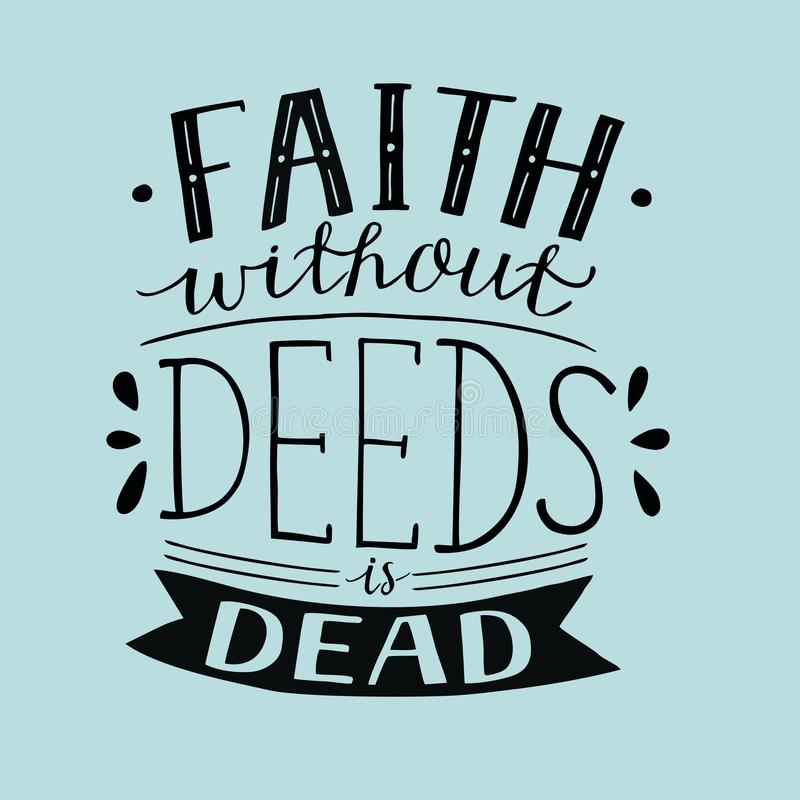 Hand lettering Faith without deeds is dead . Bible verse. Christian poster. New Testament. Modern calligraphy. Scripture prints stock illustration