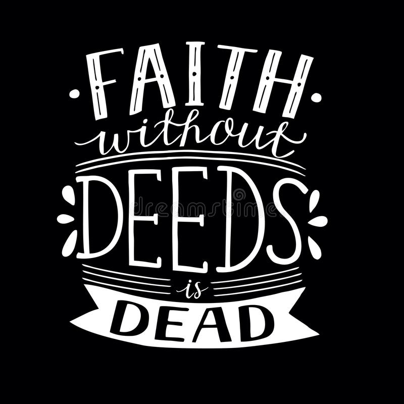 Hand lettering Faith without deeds is dead on black background. Hand lettering Faith without deeds is dead . Bible verse. Christian poster. New Testament. Modern royalty free illustration