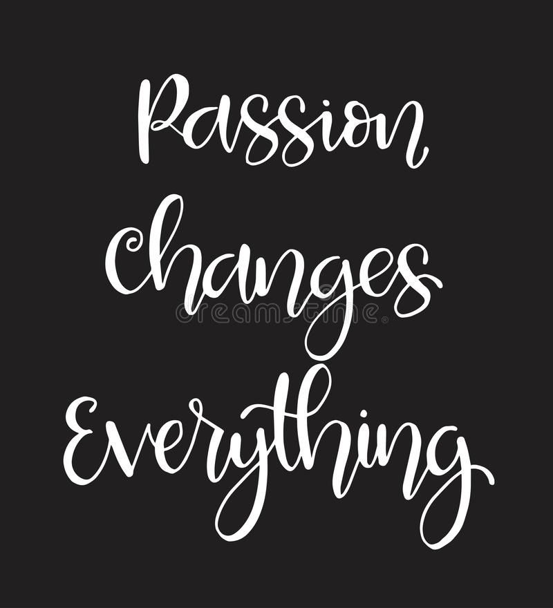 Hand lettering inscription passion changes everything, motivational quotes posters, inspirational text, calligraphy. Vector illustration vector illustration