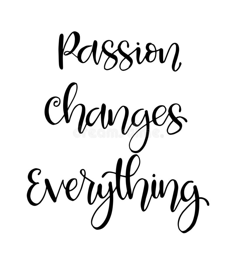 Hand lettering inscription passion changes everything, motivational quotes posters, inspirational text, calligraphyPrint. Hand lettering inscription passion stock illustration