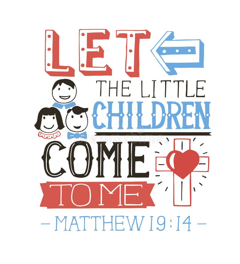 Hand lettering Let the little children come to me. royalty free illustration