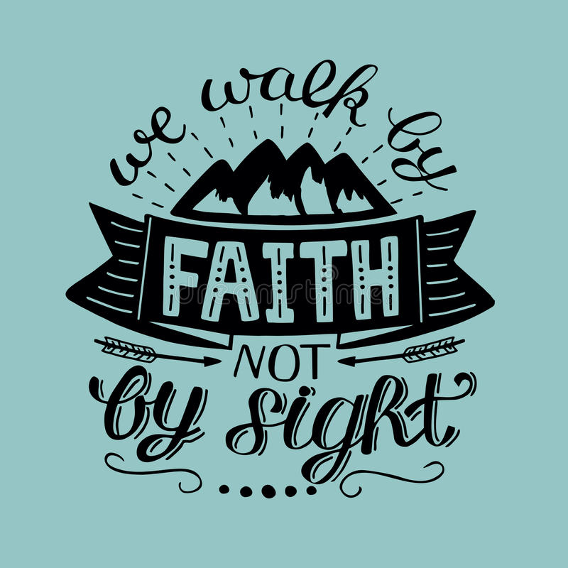 Hand lettering We walk by faith, not by sight. Biblical background. Christian poster. Vintage royalty free illustration