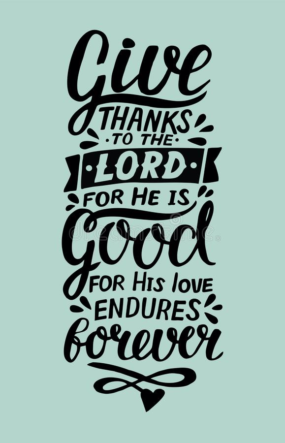 Free Hand Lettering With Bible Verse Give Thanks To The Lord, For He Is Good For His Love Endures Forever . Psalm Stock Image - 115383411