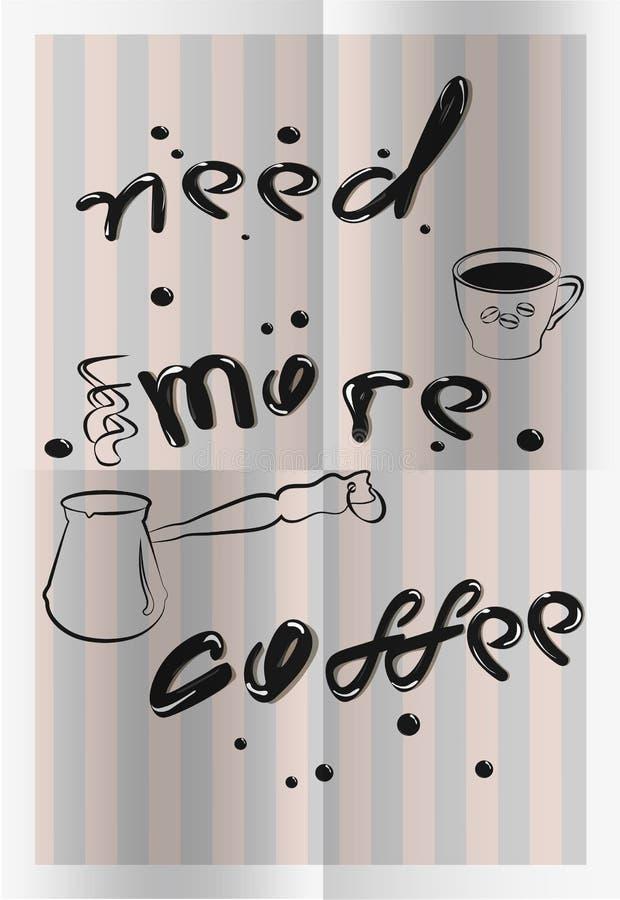 Handgeschriebene Phrase von benötigt mehr Kaffeeplakat Schale, Körner, Kaffeemaschine Kalligraphie oder Beschriftung für Restaura lizenzfreie abbildung