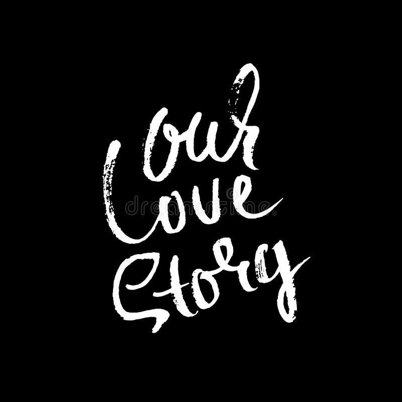 Handmit buchstaben gekennzeichnetes inspirierend Zitat Unsere Liebesgeschichte Hand gebürstete Tintenbeschriftung Moderne Bürsten vektor abbildung
