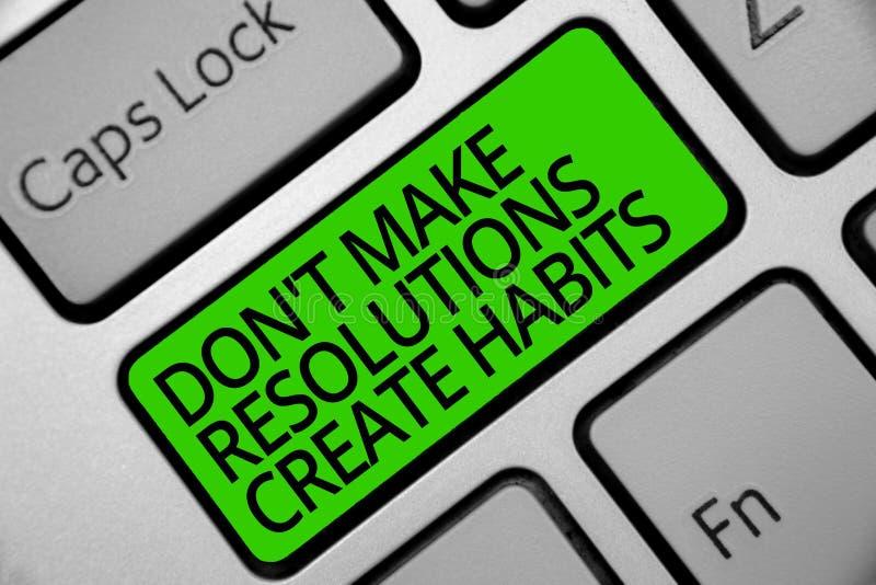 Handschriftstext Don t Beschlüsse Gewohnheiten nicht schaffen lassen Konzeptbedeutung Programm, damit tägliches Ziele Tastaturgrü lizenzfreies stockbild