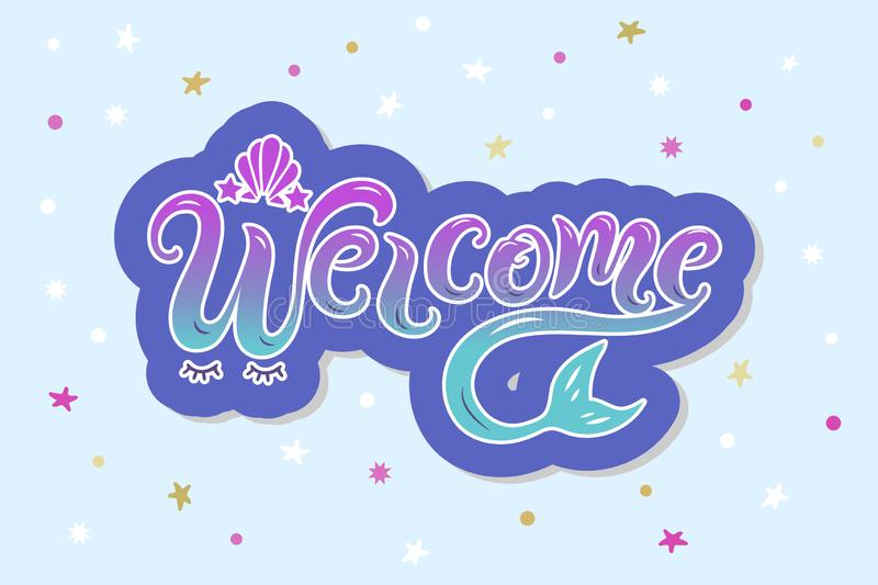 Handwriting lettering Welcome with mermaid tail. Welcome for logo, baby birthday, greeting card, mermaid party, baby shower, badge vector illustration