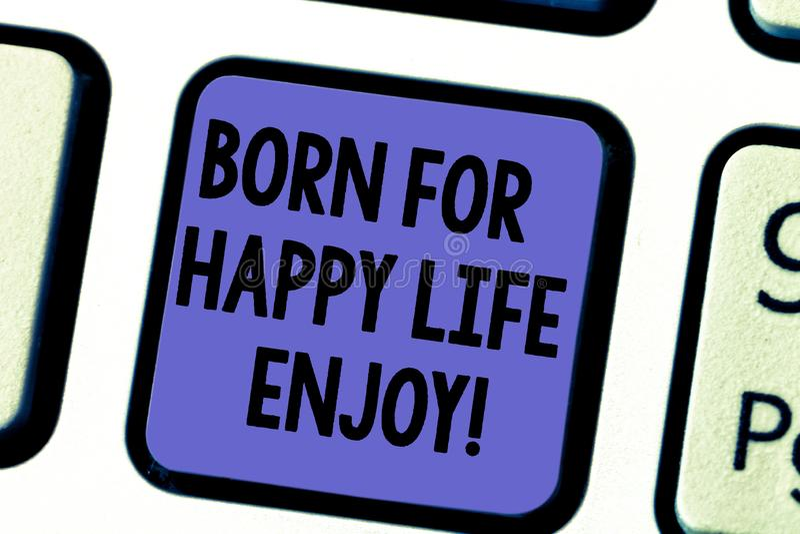 Handwriting text Born For Happy Life Enjoy. Concept meaning Newborn baby happiness enjoying lifestyle Keyboard key stock image