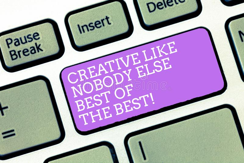 Handwriting text Creative Like Nobody Else Best Of The Best. Concept meaning High quality creativity Keyboard key. Intention to create computer message royalty free stock image