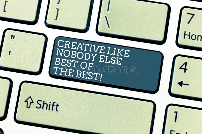 Handwriting text Creative Like Nobody Else Best Of The Best. Concept meaning High quality creativity Keyboard key. Intention to create computer message royalty free stock images