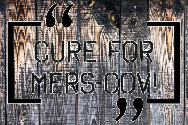 Handwriting text Cure For Mers Cov. Concept meaning viral respiratory illness that first reported Saudi Arabia Wooden. Background vintage wood wild message stock photography